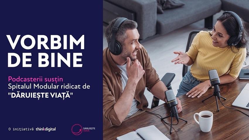 """""""Vorbim de bine"""": Podcasturile românești donează spațiu publicitar companiilor care ajută la ridicarea spitalului modular """"Dăruiește Viață"""" din curtea Spitalului Elias"""